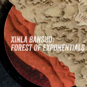 Xinla bansho: Forest of Exponentials